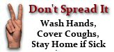 Don't Spread It:  Wash Hands, Cover Coughs, Stay Home if Sick